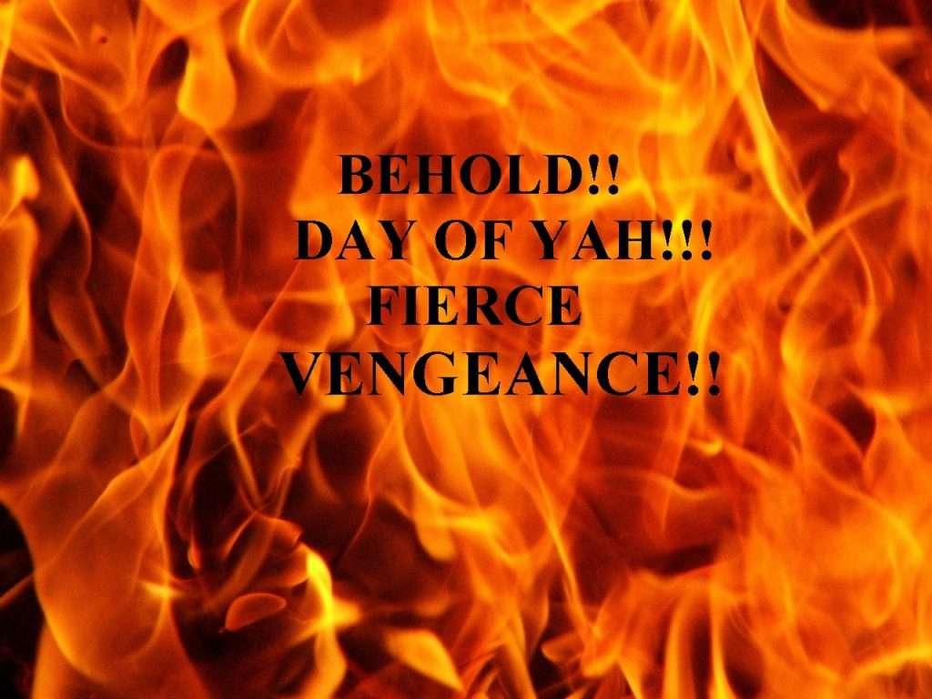 behold day of yah fierce vengeance